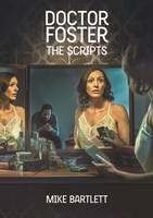 Doctor Foster: The Scripts by Mike Bartlett