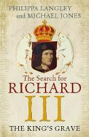 The King's Grave The Search for Richard III by Michael Jones, Philippa Langley