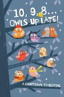 10, 9, 8 ... Owls Up Late! A Countdown to Bedtime by Georgiana Deutsch