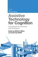 Assistive Technology for Cognition A handbook for clinicians and developers by Brian O'Neill