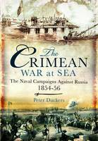 The Crimean War at Sea The Naval Campaigns Against Russia 1854-56 by Peter Duckers