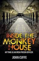 Inside the Monkey House My Time as an Irish Prison Officer by John Cuffe