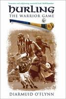 Hurling - The Warrior Game by Diarmuid O'Flynn