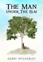 The Man Under the Elm by Gerry Wycherley