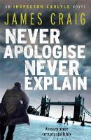 Cover for Never Apologise, Never Explain by James Craig