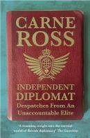 Independent Diplomat Despatches From An Unaccountable Elite by Carne Ross