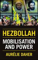 Hezbollah Mobilisation and Power by Aureie Daher