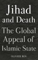 The Jihad and Death The Global Appeal of Islamic State by Olivier Roy