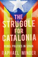 Struggle for Catalonia Rebel Politics in Spain by Raphael Minder