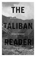 The Taliban Reader War, Islam and Politics in Their Own Words by Alex Strick van Linschoten