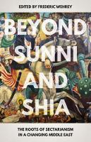 Beyond Sunni and Shia Sectarianism in a Changing Middle East by Frederic M. Wehrey