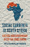 Social Currents in North Africa Culture and Governance After the Arab Spring by Osama Abi-Mershed