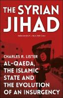 The Syrian Jihad The Evolution of an Insurgency by Charles Lister