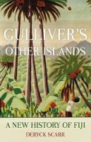 Gulliver's Other Islands A New History of Fiji by Deryck Scarr