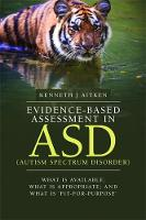 Evidence-based assessment in ASD (autism spectrum disorder) What is available; what is appropriate; and what is 'fit-for-purpose' by Kenneth J. Aitken