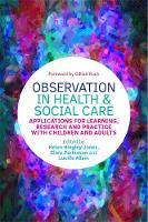 Observation in Health and Social Care Applications for Learning, Research and Practice with Children and Adults by Stephen Briggs