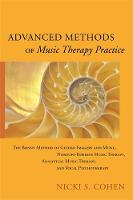 Advanced Methods of Music Therapy Practice Analytical Music Therapy, The Bonny Method of Guided Imagery and Music, Nordoff-Robbins Music Therapy, and Vocal Psychotherapy by Nicki S. Cohen