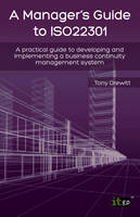 A Manager's Guide to ISO22301 A Practical Guide to Developing and Implementing a Business Continuity Management System by IT Governance Publishing