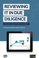 Reviewing it in Due Diligence Are You Buying an it Asset or Liability? by Bryan Altimas, Christopher Wright