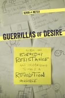 Guerillas Of Desire Notes on Everyday Resistance and Organizing to Make a Revolution Possible by Kevin Van Meter
