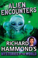 Richard Hammond's Mysteries of the World Alien Encounters by Richard Hammond