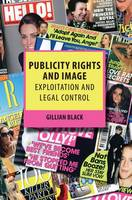 Publicity Rights and Image Exploitation and Legal Control by Gillian Black