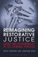Reimagining Restorative Justice Agency and Accountability in the Criminal Process by David O'Mahony, Jonathan Doak