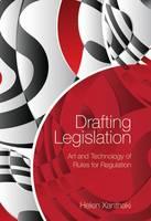 Drafting Legislation Art and Technology of Rules for Regulation by Helen Xanthaki
