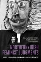 Northern / Irish Feminist Judgments Judges' Troubles and the Gendered Politics of Identity by Mairead Enright