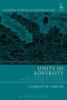 Unity in Adversity EU Citizenship, Social Justice and the Cautionary Tale of the UK by Charlotte O'Brien
