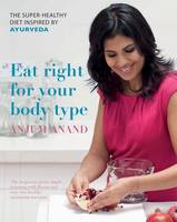 Cover for Eat Right for Your Body Type The Super-healthy Diet Inspired by Ayurveda by Anjum Anand