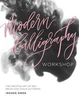 Modern Calligraphy Workshop The Creative Art of Pen, Brush and Chalk Lettering by Imogen Owen