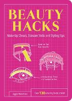 Beauty Hacks Make-Up Cheats, Skincare Tricks and Styling Tips by Aggie Robertson