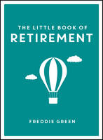 The Little Book of Retirement by Freddie Green