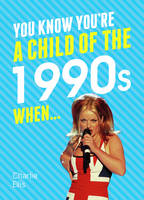 You Know You're a Child of the 1990s When... by Charlie Ellis