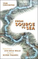 From Source to Sea Notes from a 215-Mile Walk Along the River Thames by Tom Chesshyre
