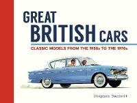 Great British Cars Classic Models from the 1950s to the 1970s by Stephen Barnett