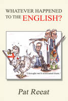 Whatever Happened to the English? by Pat Reeat