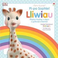 Cyfres Sophie La Girafe: Pi-Po Sophie Lliwiau / Peekaboo Sophie Colours by Dawn Sirett