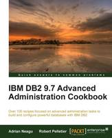 IBM DB2 9.7 Advanced Administration Cookbook by Adrian Neagu, Robert Pelletier