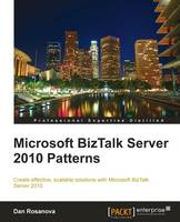Microsoft BizTalk Server 2010 Patterns by Dan Rosanova