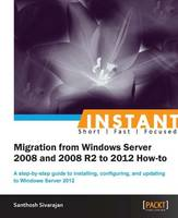 Instant Migration from Windows Server 2008 and 2008 R2 to 2012 How-to by Santhosh Sivarajan