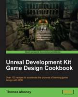Unreal Development Kit Game Design Cookbook by Thomas O. Mooney