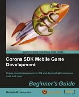 Corona SDK Mobile Game Development: Beginner's Guide by Michelle M. Fernandez