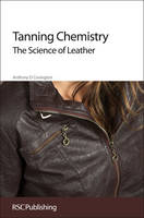 Tanning Chemistry The Science of Leather by Anthony D. Covington