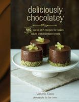 Deliciously Chocolatey 100 Cocoa-Rich Recipes for Bakes, Cakes and Chocolate Treats by Victoria Glass