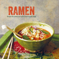 Ramen Recipes for Ramen and Other Asian Noodle Soups by Ryland Peters & Small