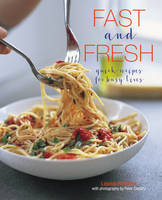 Fast and Fresh Quick Recipes for Busy Lives by Louise Pickford