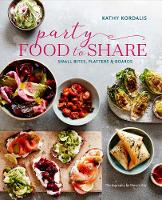 Party Food to Share Small Bites, Platters & Boards by Kathy Kordalis