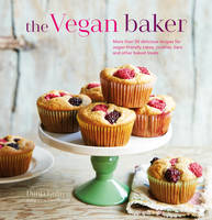 The Vegan Baker More Than 50 Delicious Recipes for Vegan-Friendly Cakes, Cookies, Bars and Other Baked Treats by Dunja Gulin